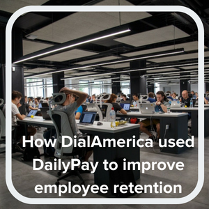 How DialAmerica uses DailyPay day pay benefit to reduce employee turnover and increase employee retention.