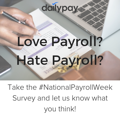 Take DailyPay's #NationalPayrollWeek Survey and share your thoughts on Payroll Processing.